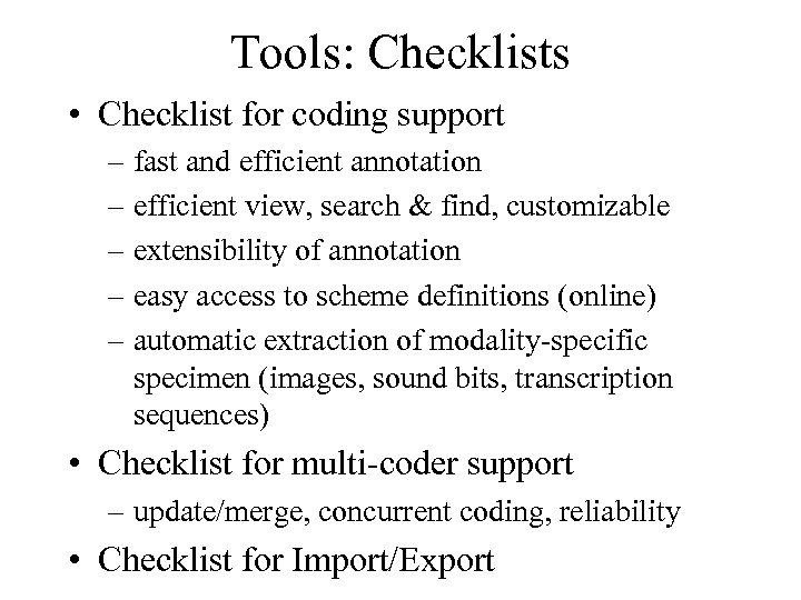 Tools: Checklists • Checklist for coding support – fast and efficient annotation – efficient