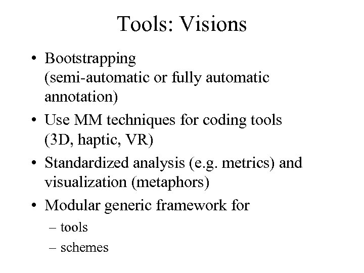 Tools: Visions • Bootstrapping (semi-automatic or fully automatic annotation) • Use MM techniques for