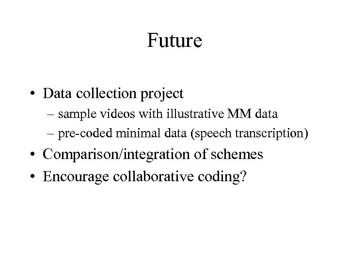 Future • Data collection project – sample videos with illustrative MM data – pre-coded