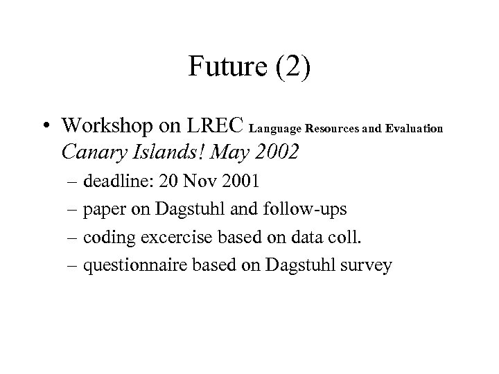 Future (2) • Workshop on LREC Language Resources and Evaluation Canary Islands! May 2002