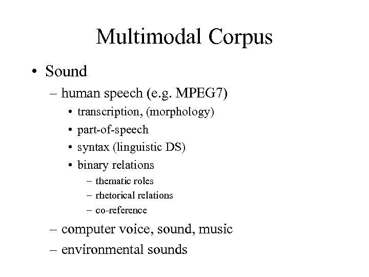 Multimodal Corpus • Sound – human speech (e. g. MPEG 7) • • transcription,