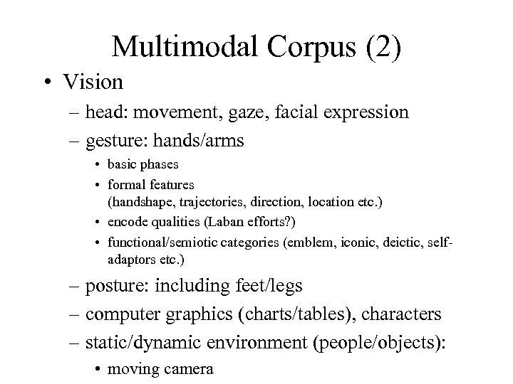 Multimodal Corpus (2) • Vision – head: movement, gaze, facial expression – gesture: hands/arms