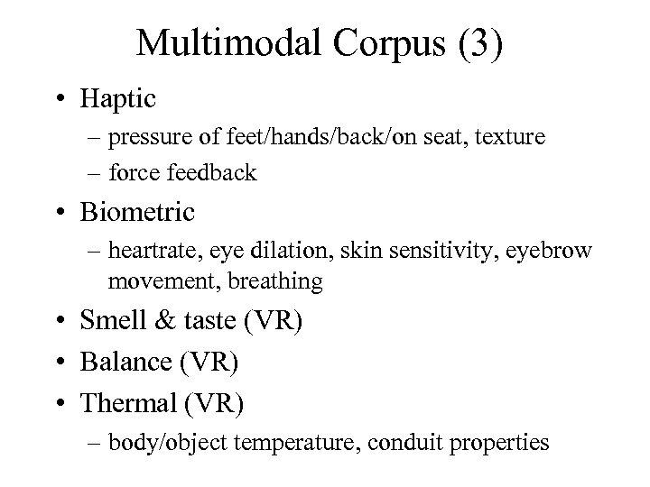 Multimodal Corpus (3) • Haptic – pressure of feet/hands/back/on seat, texture – force feedback