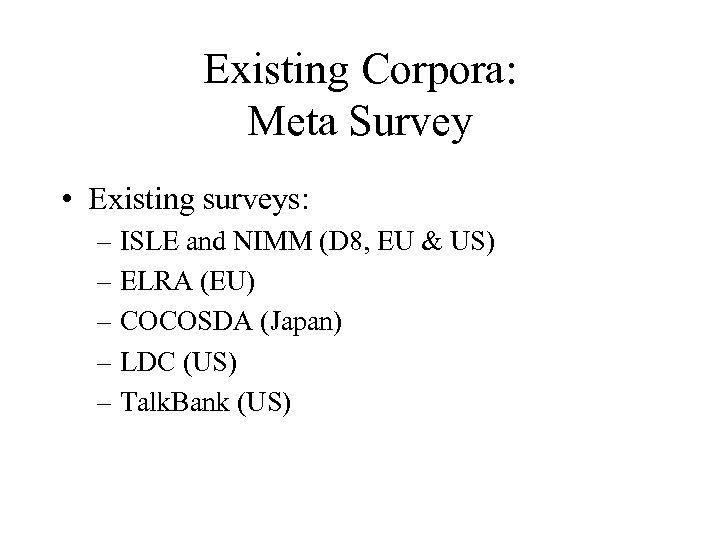 Existing Corpora: Meta Survey • Existing surveys: – ISLE and NIMM (D 8, EU