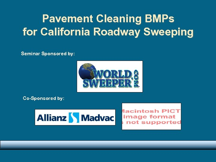 Pavement Cleaning BMPs for California Roadway Sweeping Seminar Sponsored by: Co-Sponsored by:
