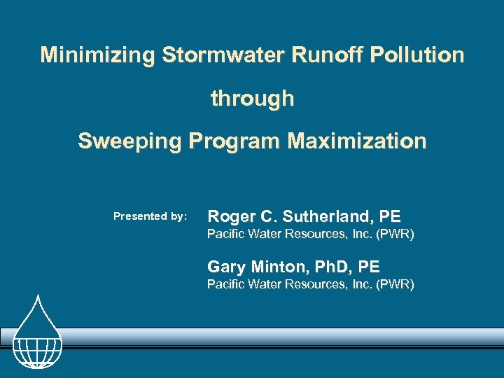 Minimizing Stormwater Runoff Pollution through Sweeping Program Maximization Presented by: Roger C. Sutherland, PE