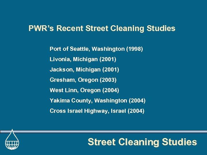 PWR's Recent Street Cleaning Studies Port of Seattle, Washington (1998) Livonia, Michigan (2001) Jackson,