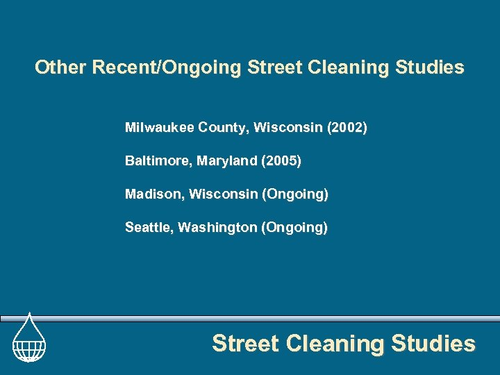 Other Recent/Ongoing Street Cleaning Studies Milwaukee County, Wisconsin (2002) Baltimore, Maryland (2005) Madison, Wisconsin