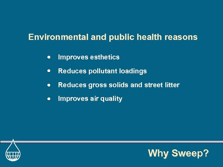 Environmental and public health reasons Improves esthetics Reduces pollutant loadings Reduces gross solids and