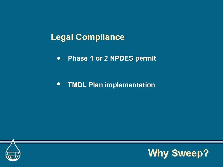 Legal Compliance Phase 1 or 2 NPDES permit TMDL Plan implementation Why Sweep?