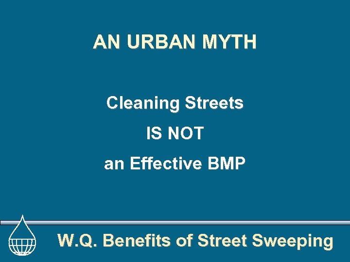AN URBAN MYTH Cleaning Streets IS NOT an Effective BMP W. Q. Benefits of