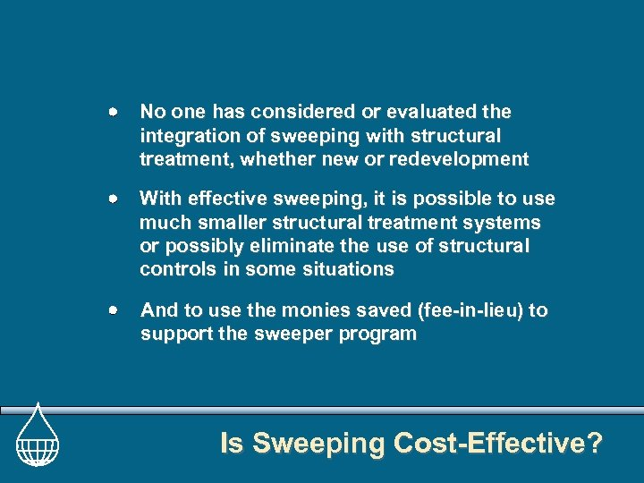No one has considered or evaluated the integration of sweeping with structural treatment, whether