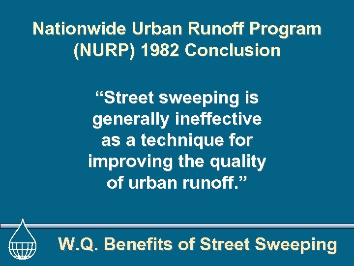 """Nationwide Urban Runoff Program (NURP) 1982 Conclusion """"Street sweeping is generally ineffective as a"""