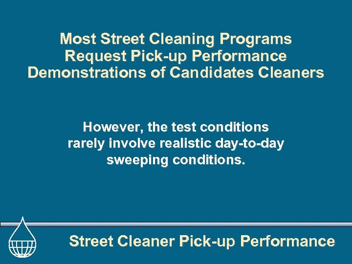 Most Street Cleaning Programs Request Pick-up Performance Demonstrations of Candidates Cleaners However, the test