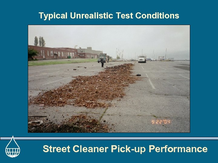 Typical Unrealistic Test Conditions Street Cleaner Pick-up Performance