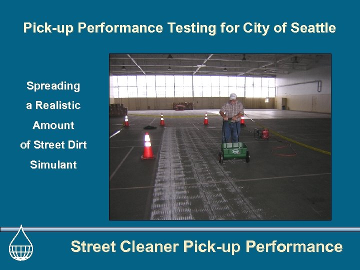 Pick-up Performance Testing for City of Seattle Spreading a Realistic Amount of Street Dirt