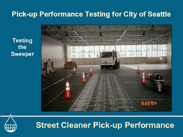 Pick-up Performance Testing for City of Seattle Testing the Sweeper Street Cleaner Pick-up Performance