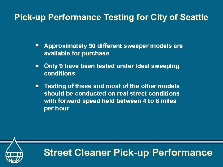 Pick-up Performance Testing for City of Seattle Approximately 50 different sweeper models are available
