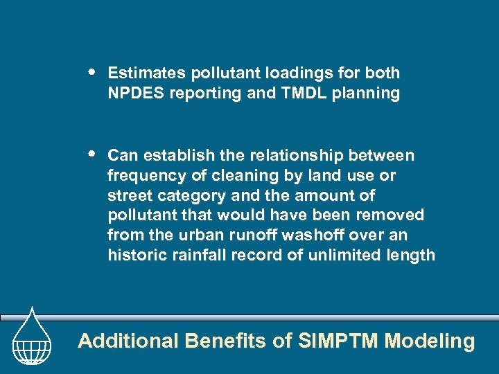 Estimates pollutant loadings for both NPDES reporting and TMDL planning Can establish the relationship