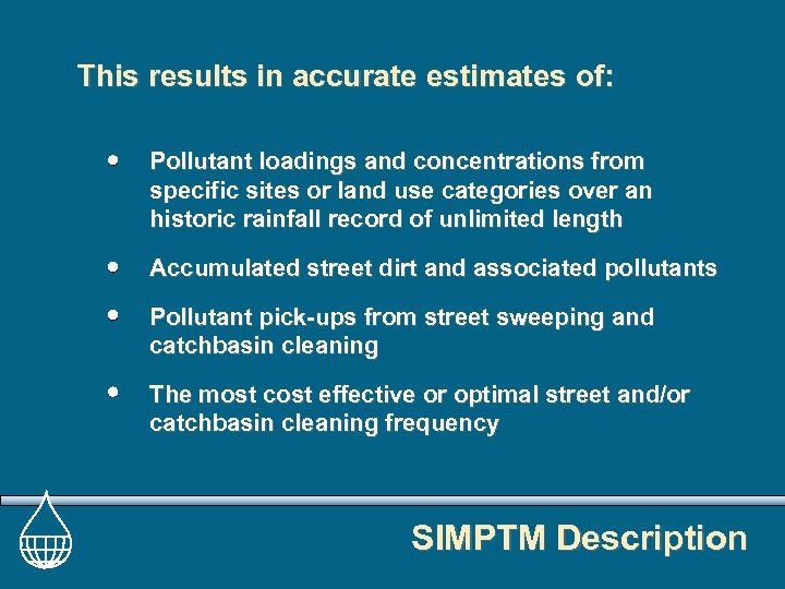 This results in accurate estimates of: Pollutant loadings and concentrations from specific sites or