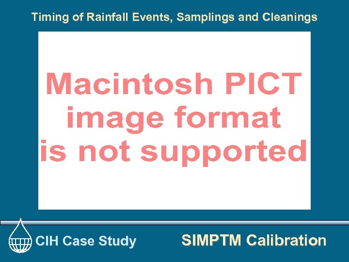 Timing of Rainfall Events, Samplings and Cleanings CIH Case Study SIMPTM Calibration