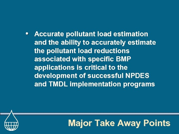 Accurate pollutant load estimation and the ability to accurately estimate the pollutant load reductions