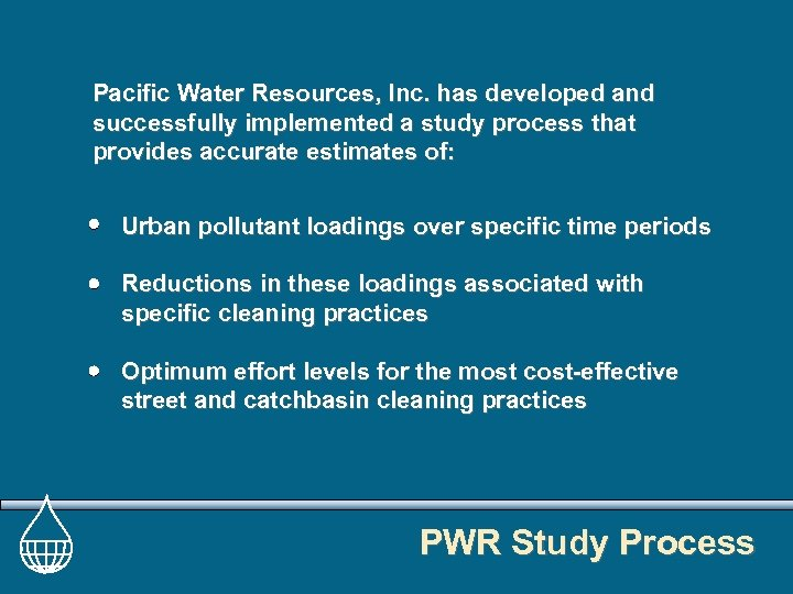 Pacific Water Resources, Inc. has developed and successfully implemented a study process that provides