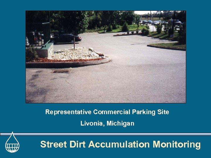 Representative Commercial Parking Site Livonia, Michigan Street Dirt Accumulation Monitoring