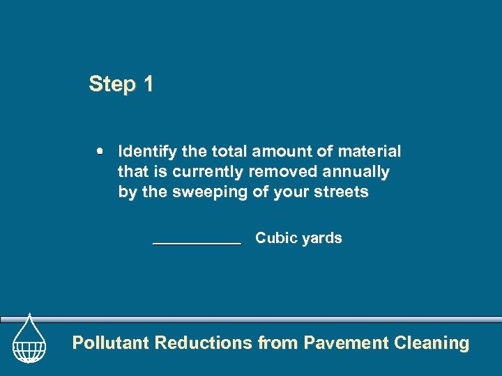 Step 1 Identify the total amount of material that is currently removed annually by