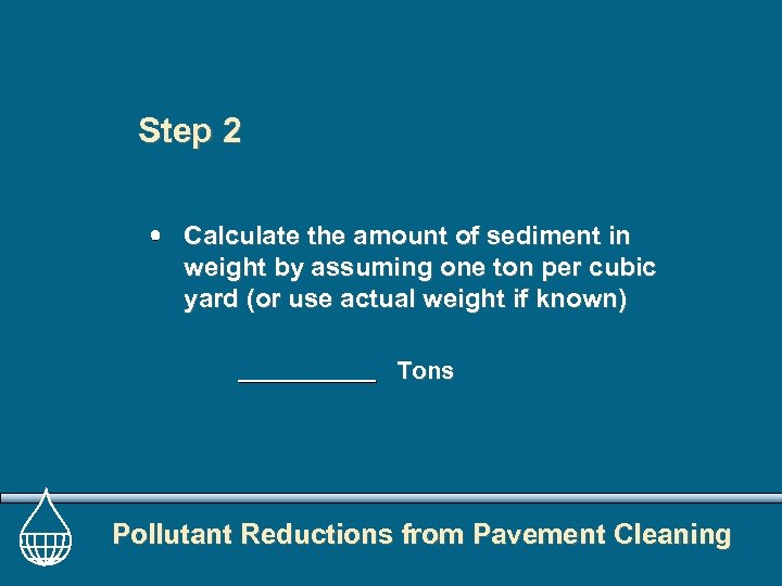 Step 2 Calculate the amount of sediment in weight by assuming one ton per