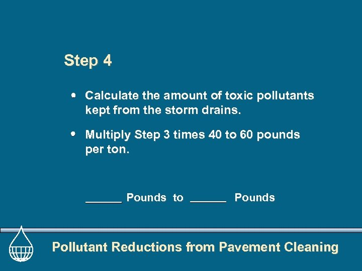 Step 4 Calculate the amount of toxic pollutants kept from the storm drains. Multiply