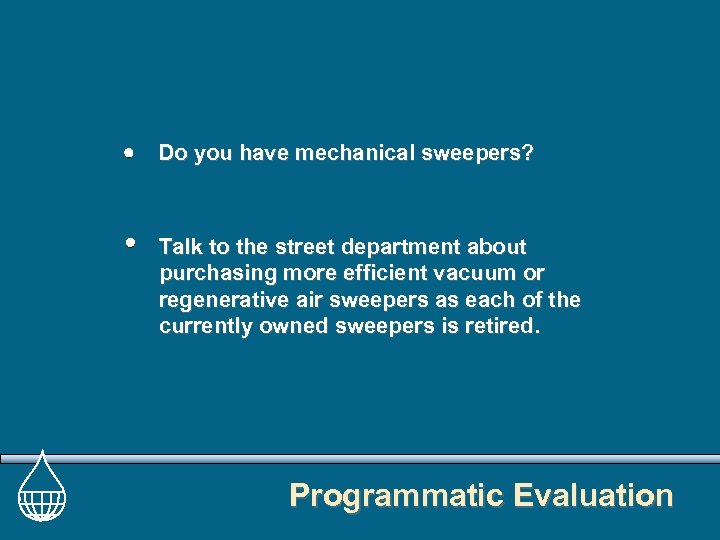 Do you have mechanical sweepers? Talk to the street department about purchasing more efficient