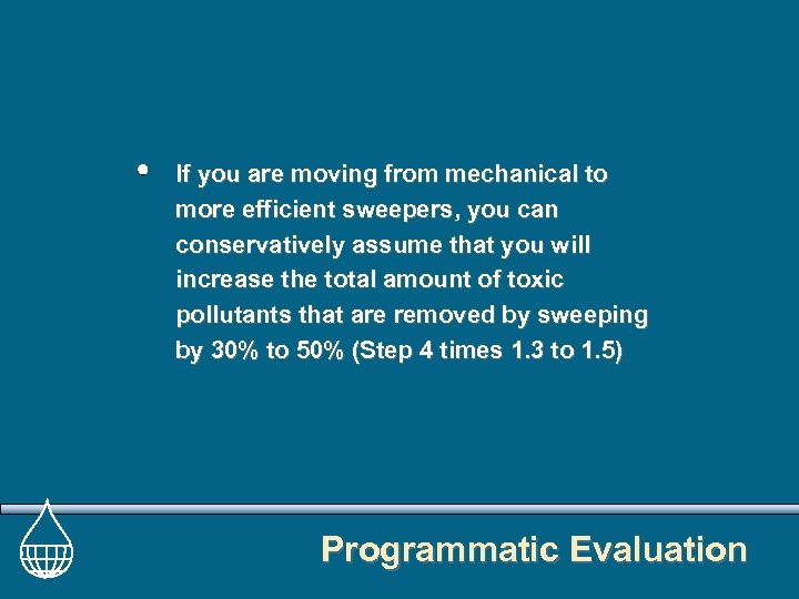 If you are moving from mechanical to more efficient sweepers, you can conservatively assume