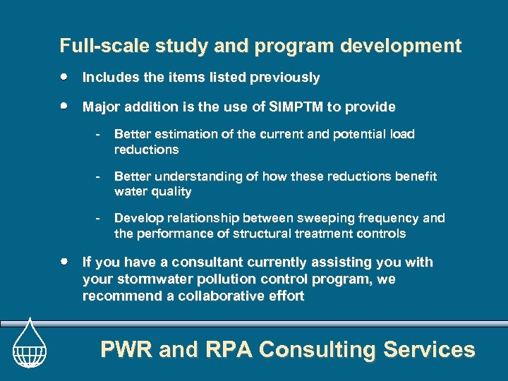 Full-scale study and program development Includes the items listed previously Major addition is the