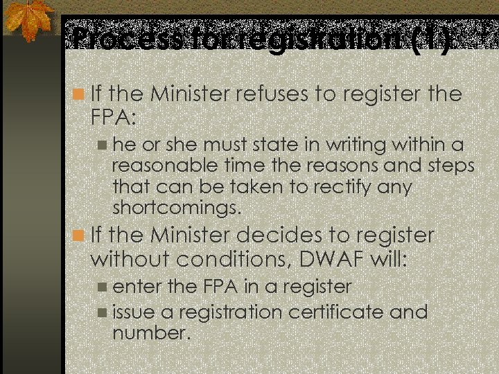 Process for registration (1) n If the Minister refuses to register the FPA: n