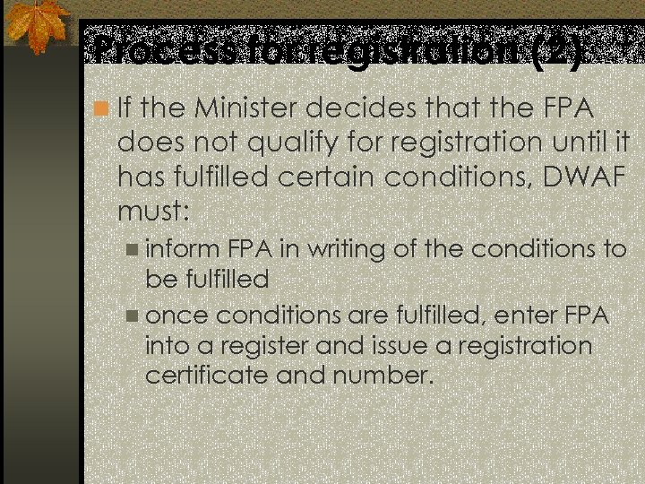 Process for registration (2) n If the Minister decides that the FPA does not