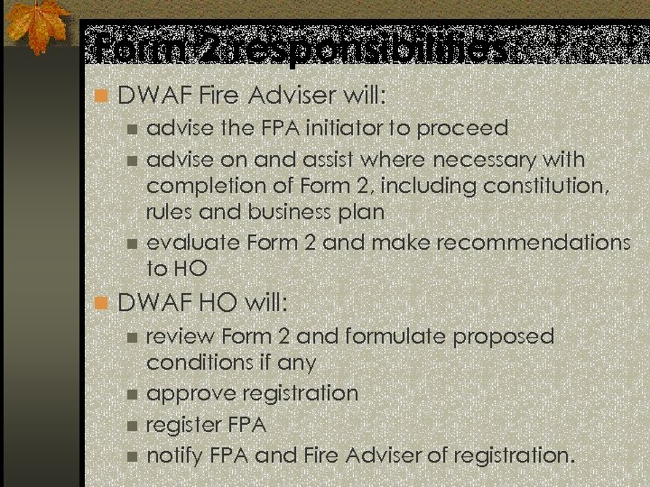 Form 2 responsibilities n DWAF Fire Adviser will: n advise the FPA initiator to