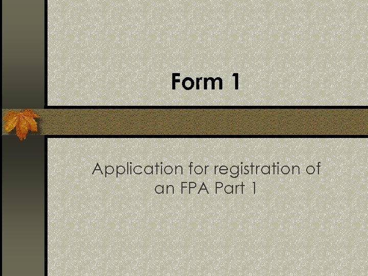 Form 1 Application for registration of an FPA Part 1