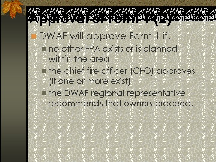 Approval of Form 1 (2) n DWAF will approve Form 1 if: n no