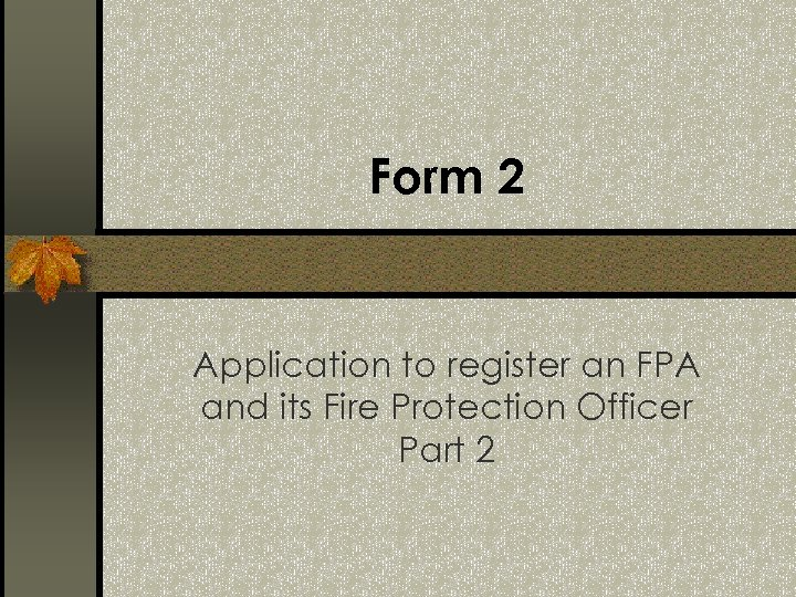 Form 2 Application to register an FPA and its Fire Protection Officer Part 2