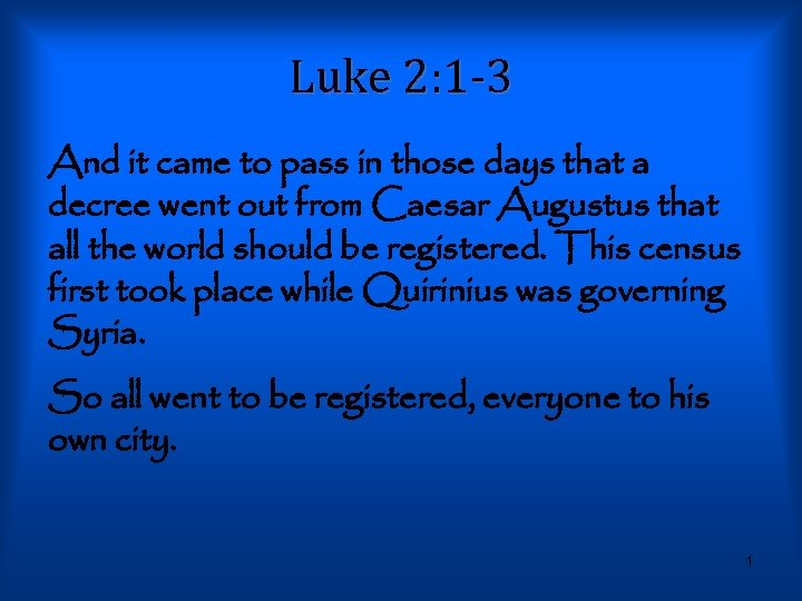 Luke 2: 1 -3 And it came to pass in those days that a