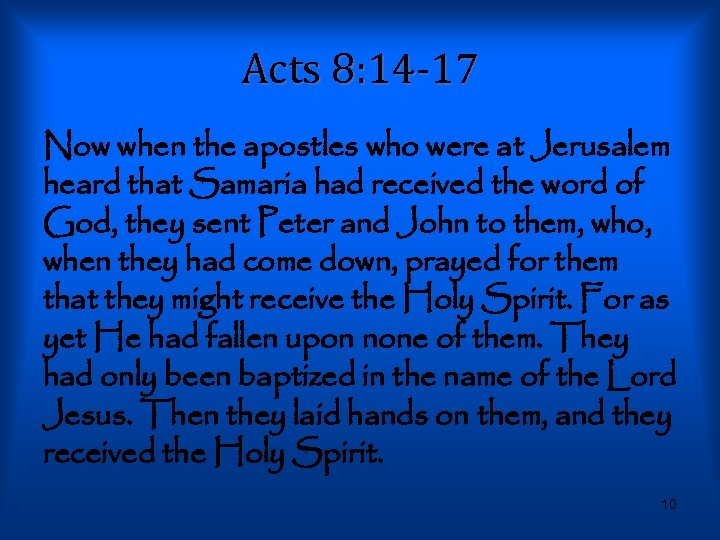 Acts 8: 14 -17 Now when the apostles who were at Jerusalem heard that