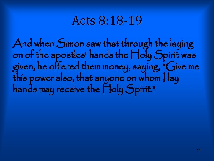 Acts 8: 18 -19 And when Simon saw that through the laying on of