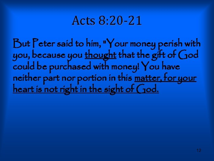 Acts 8: 20 -21 But Peter said to him,