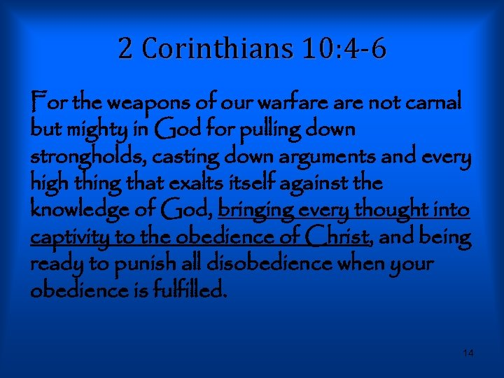 2 Corinthians 10: 4 -6 For the weapons of our warfare not carnal but