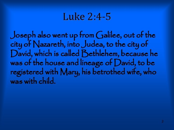 Luke 2: 4 -5 Joseph also went up from Galilee, out of the city