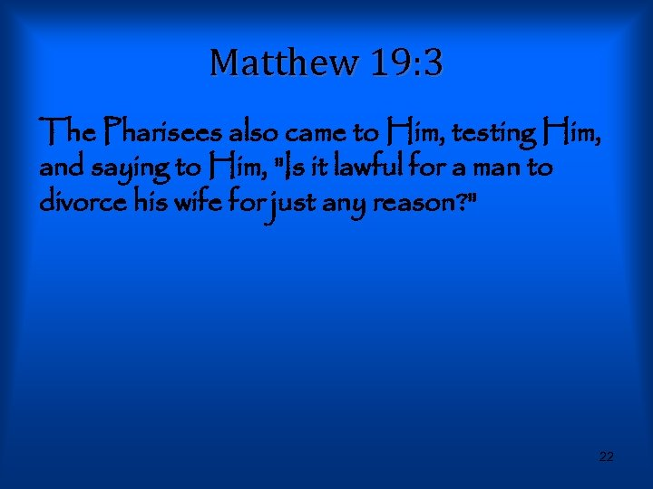 Matthew 19: 3 The Pharisees also came to Him, testing Him, and saying to