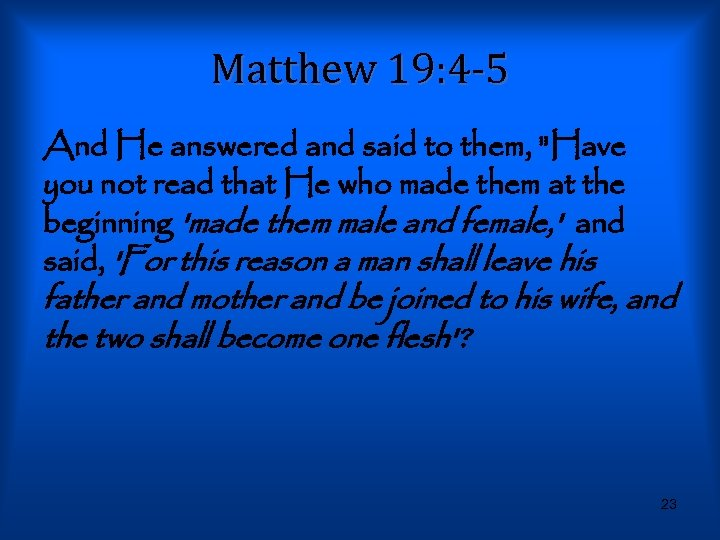 Matthew 19: 4 -5 And He answered and said to them,