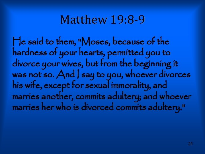 Matthew 19: 8 -9 He said to them,
