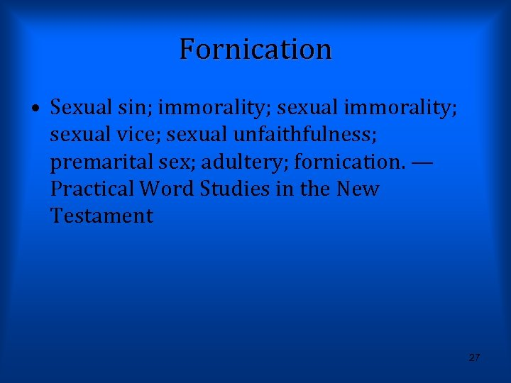 Fornication • Sexual sin; immorality; sexual vice; sexual unfaithfulness; premarital sex; adultery; fornication. —